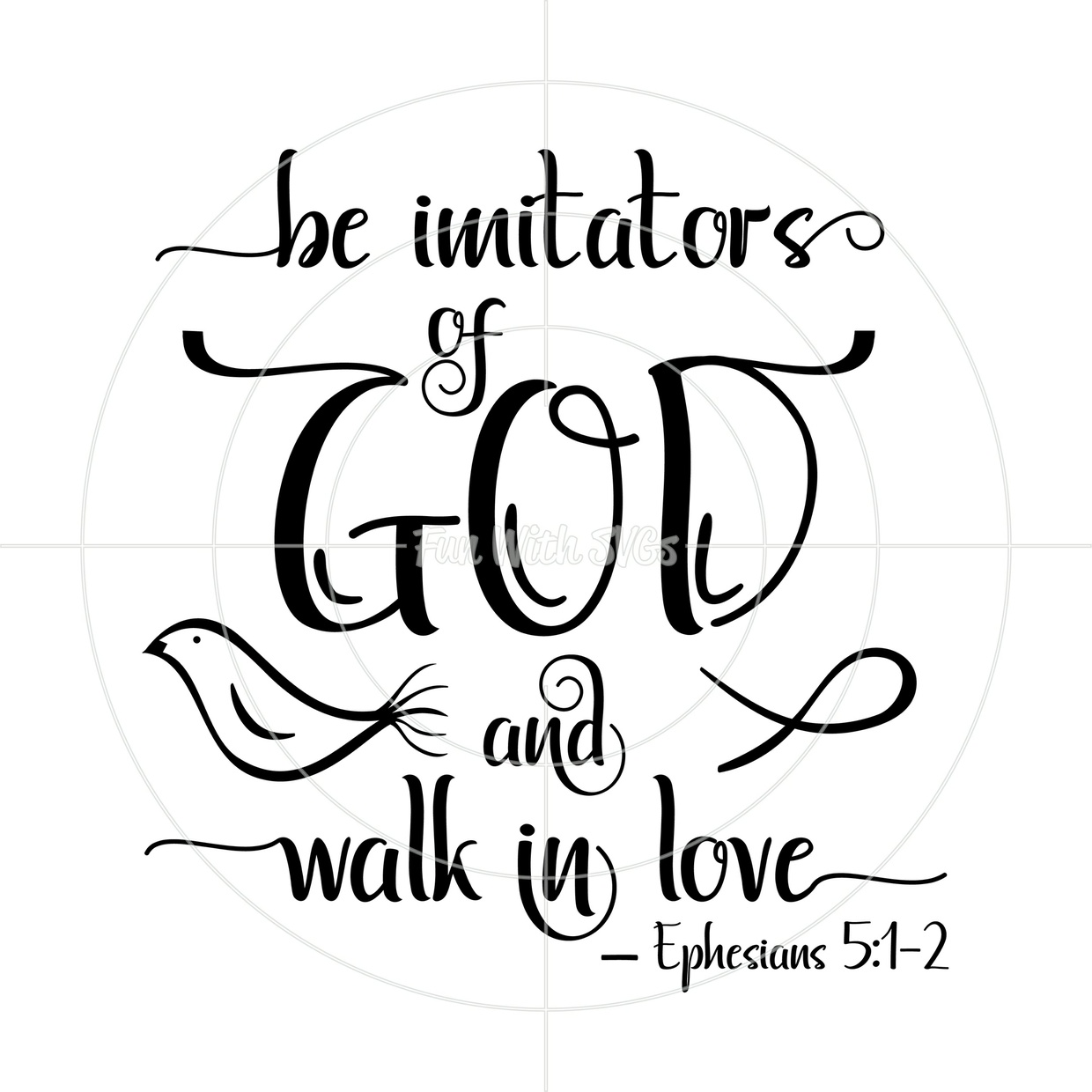 Walk In Love Ephesians 5:1-2 SVG File, Christian SVG, Be Imitators of God