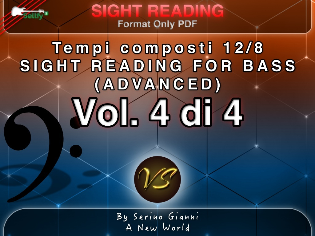 VOL 4 - SIGHT READING - TEMPI COMPOSTI 12/8 - FOR BASS (ADVANCED) ONLY PDF FORMAT