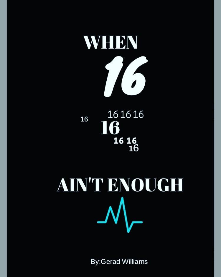 When 16 Ain't Enough