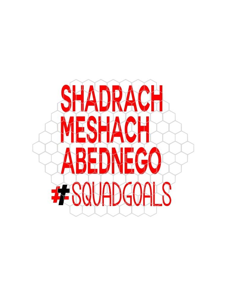 Shadrach Meshach Abednego #Squadgoals