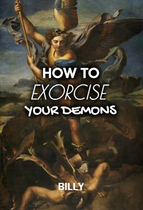 How to Exorcise Your Demons