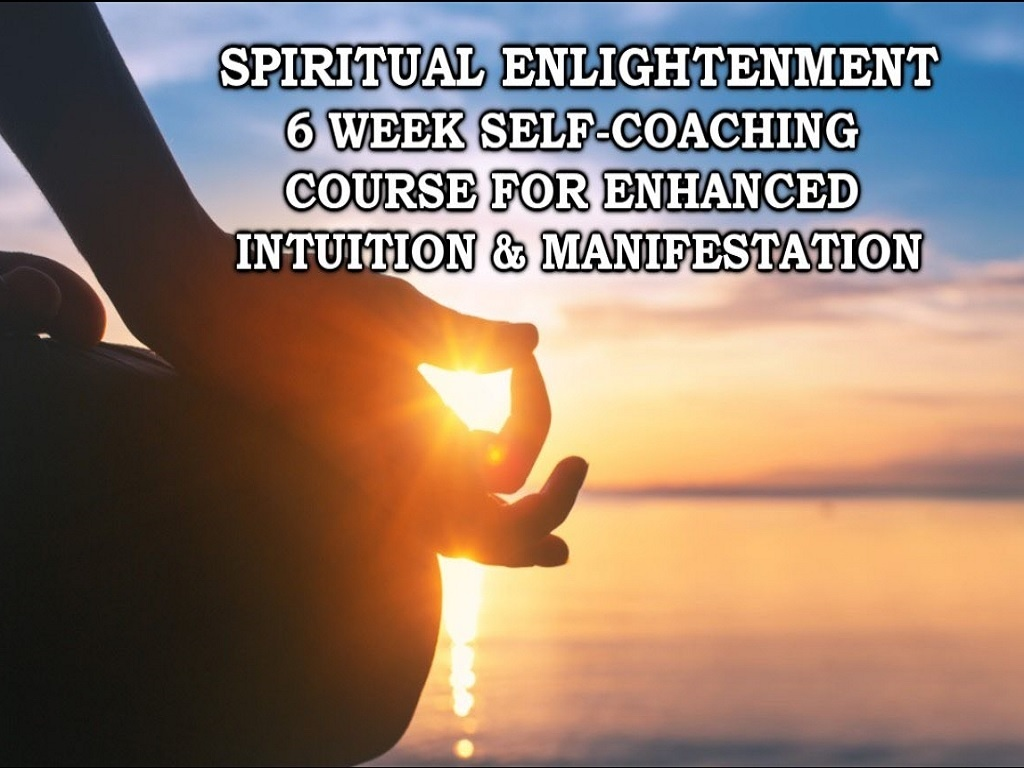 Spiritual Enlightenment 6 Week Self-Coaching Course for Enhanced Intuition and Manifestation!
