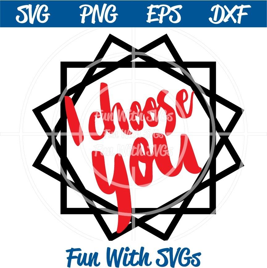 I Choose You, Valentine SVG, DXF, EPS, PNG