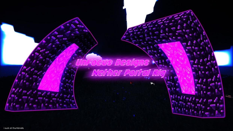 UnFocus Designs Nether  Portal Rig