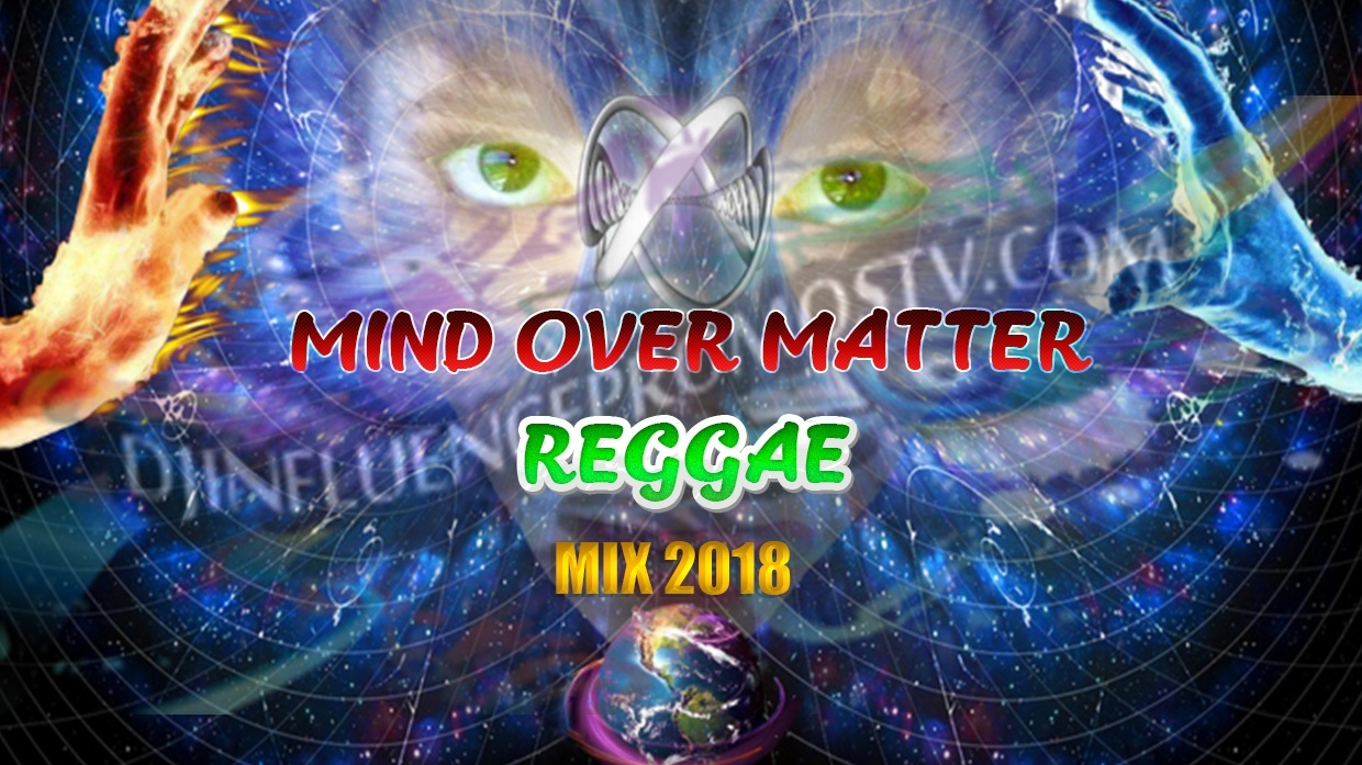 REGGAE MIX 2018(MIND OVER MATTER) BY DJINFLUENCE