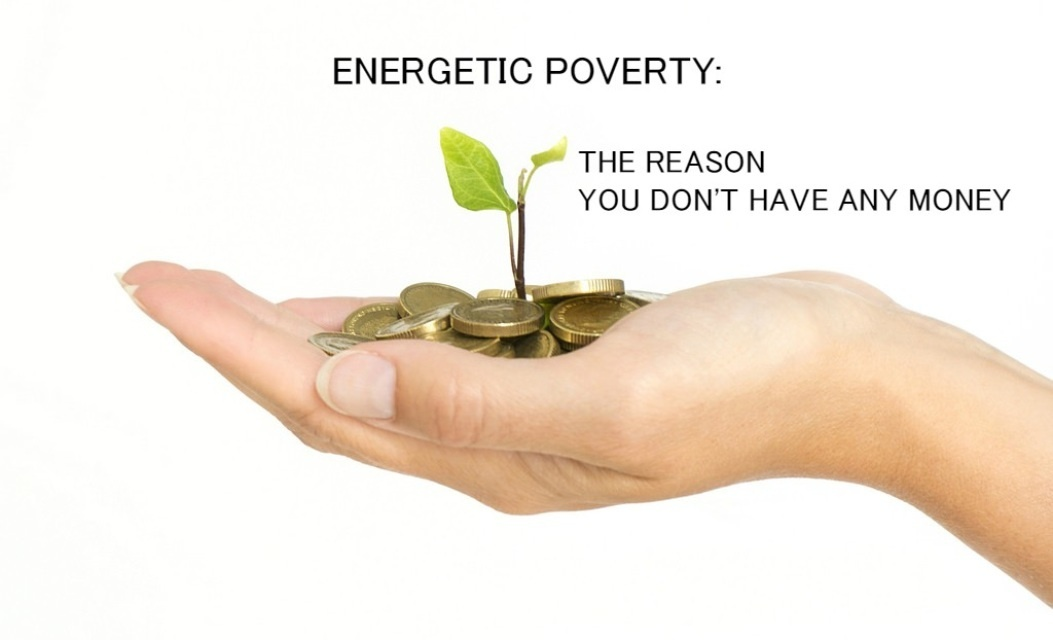 Energetic Poverty - The Reason You Don't Have any Money