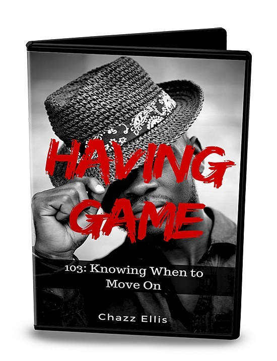 Having Game: 103 (Knowing When to Move On)
