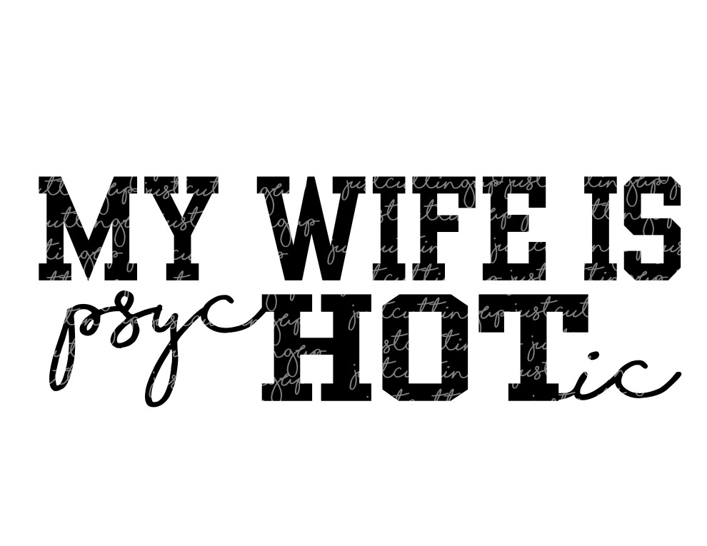My Wife is Hot, My Wife is psycHOTic SVG- SVG Only