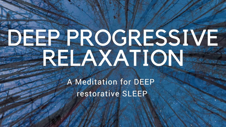 DEEP PROGRESSIVE RELAXATION A meditation for deep sleep