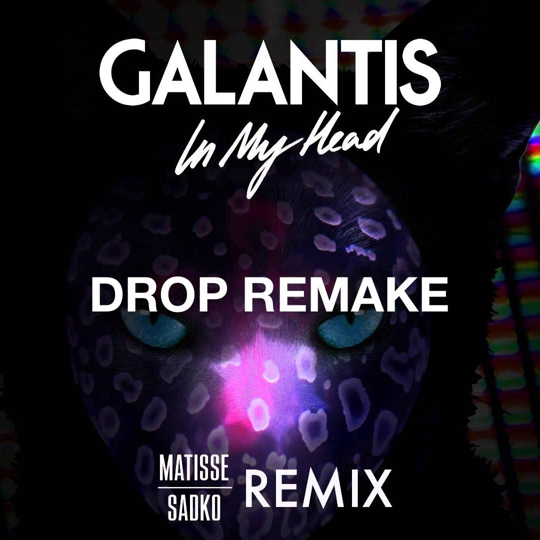 Galantis - In My Head (Matisse & Sadko Remix) [Drop Remake]