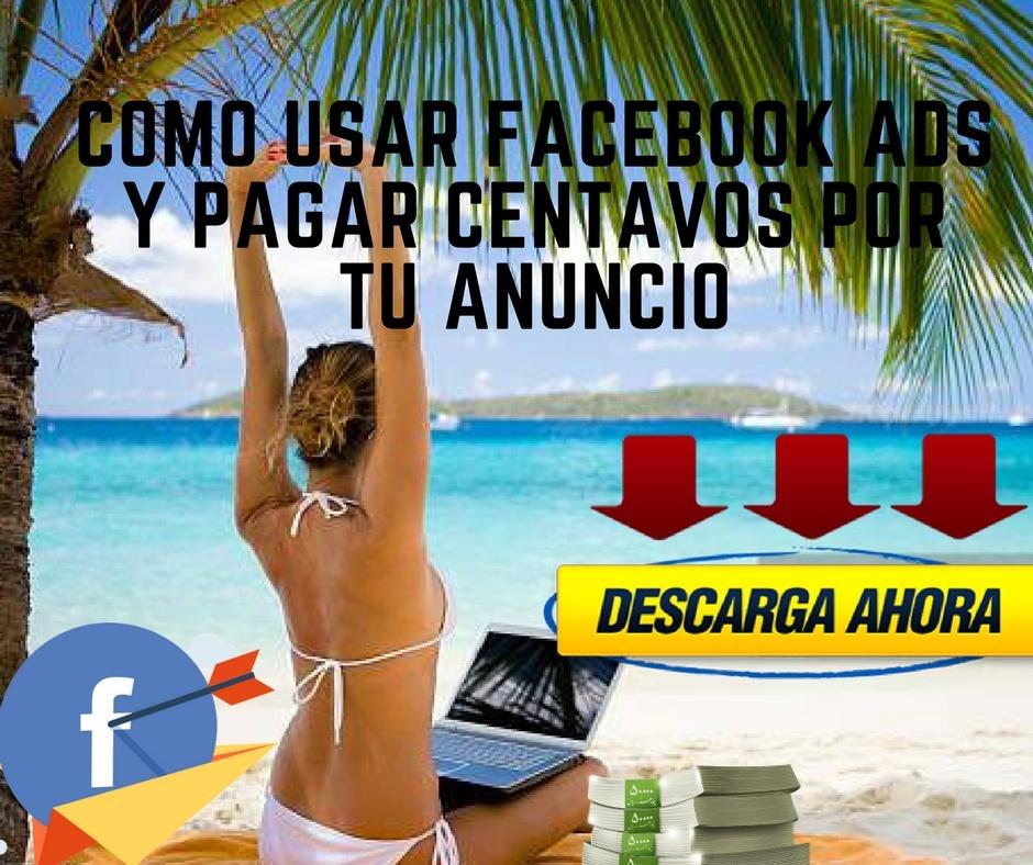 Como usar Facebook Ads y pagar Centavos por tu Anuncio