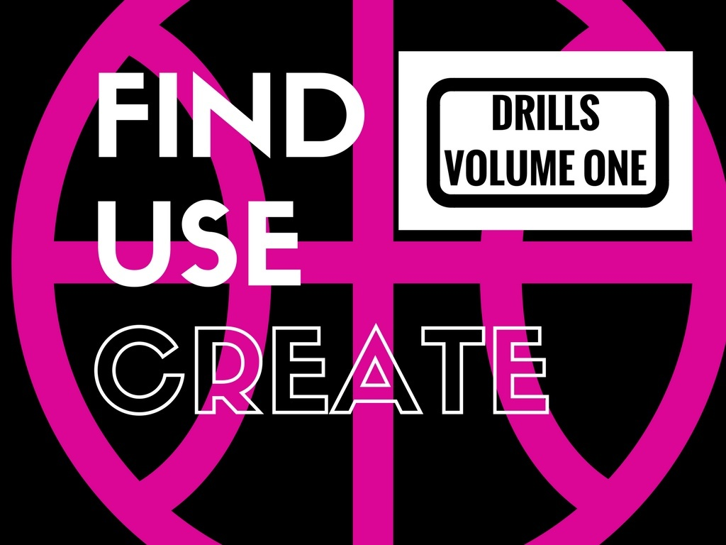 Find Use Create Drills (Vol. 1)