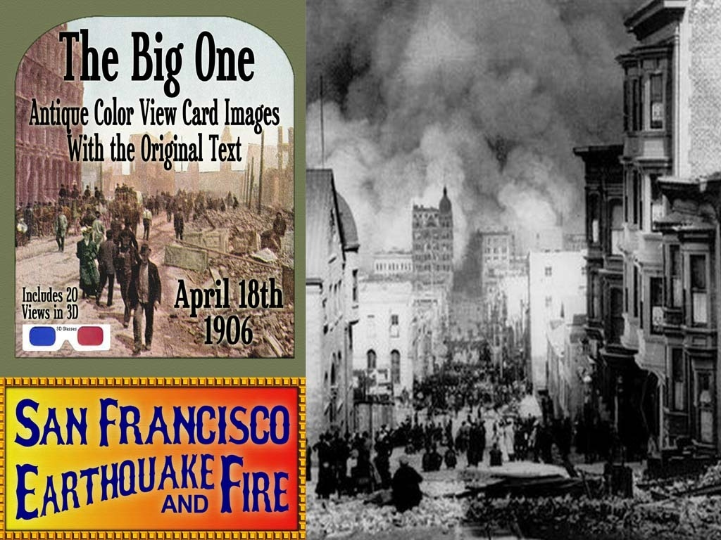 """""""The Big One""""  (pdf)  Color and 3D Views of the 1906 San Francisco Earthquake and Fire."""