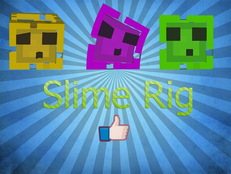Slime rig