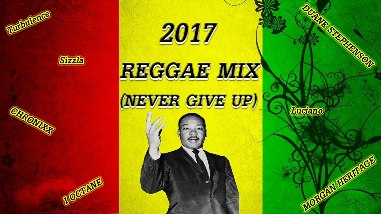 2017 REGGAE MIX (NEVER GIVE UP)Turbulence,Sizzla,Chronixx+++