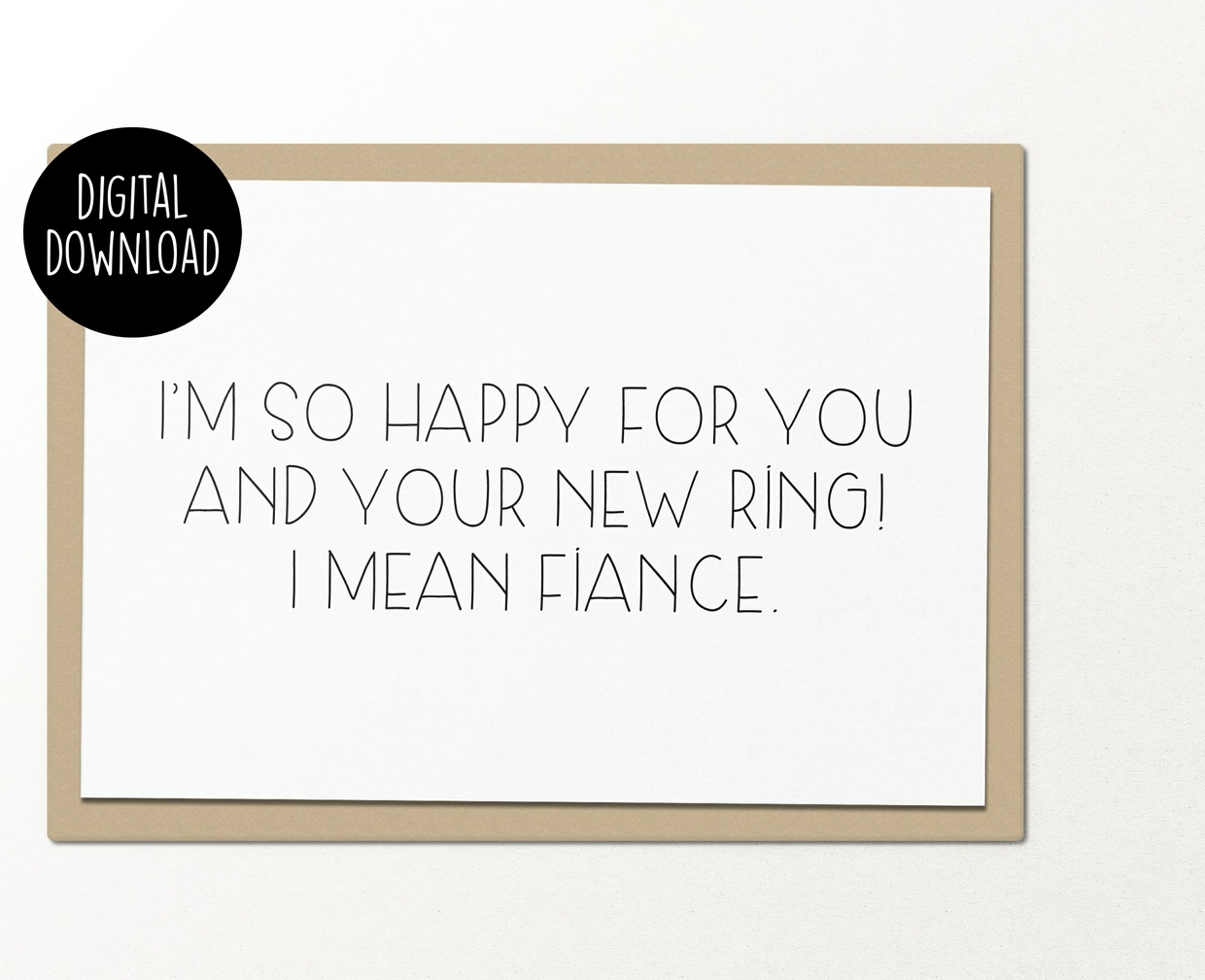 I'm so happy for you and your new ring I mean fiance printable greeting card