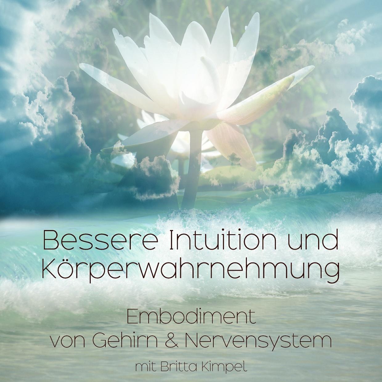 Embodiment-Praxis für eine bessere Intuition & Körperwahrnehmung