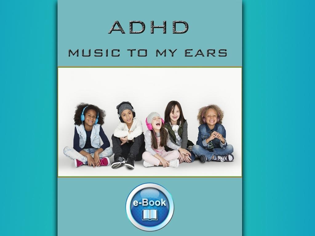ADHD-E-MUSIC TO MY EARS (e-Pub format)