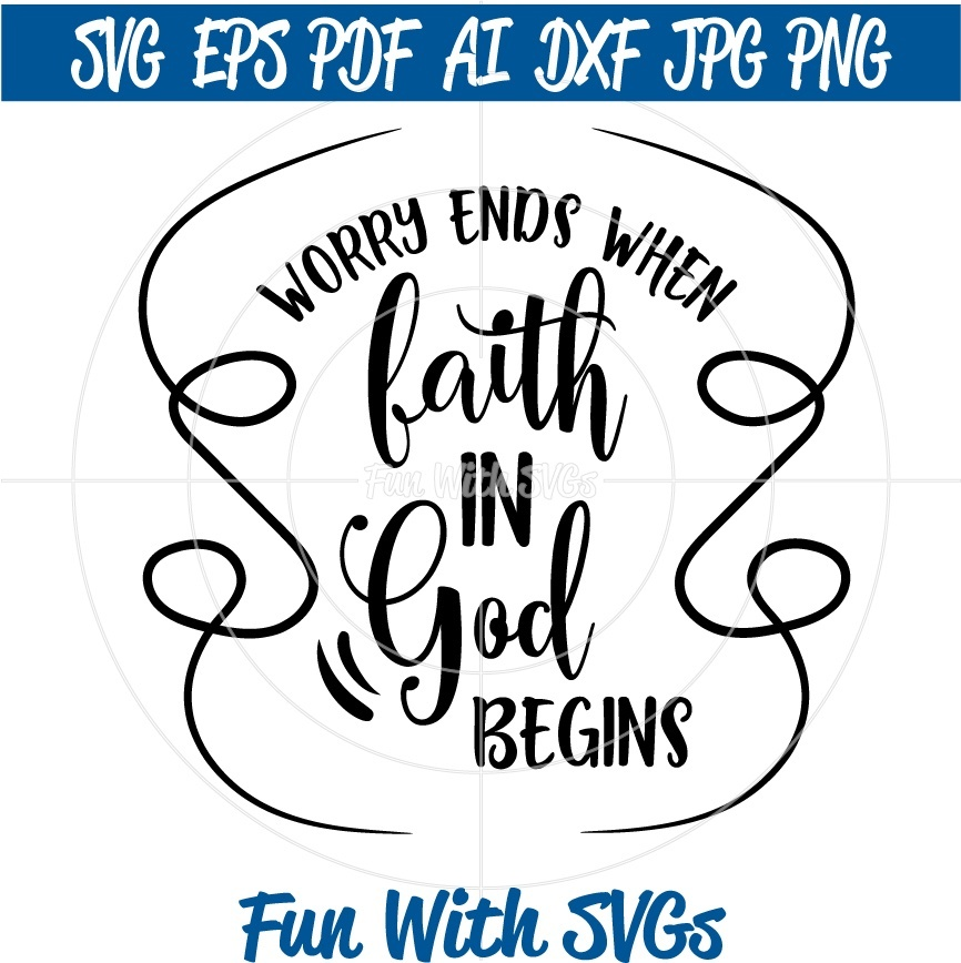 Worry Ends when Faith Begins, SVG File, Printable, Bible Journaling