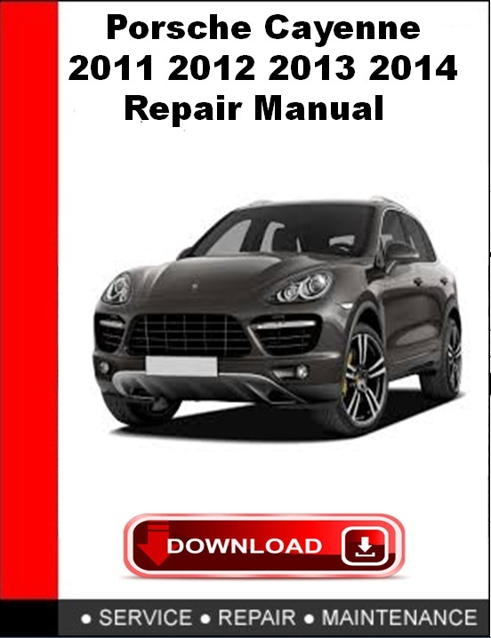 Porsche Cayenne 2011 2012 2013 2014 Repair Manual