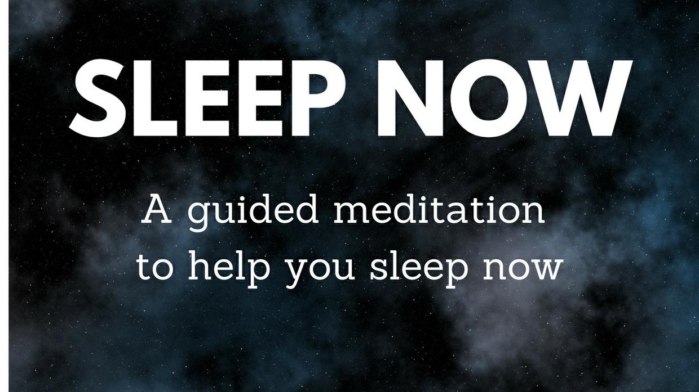 SLEEP NOW A guided meditation to help you fall asleep