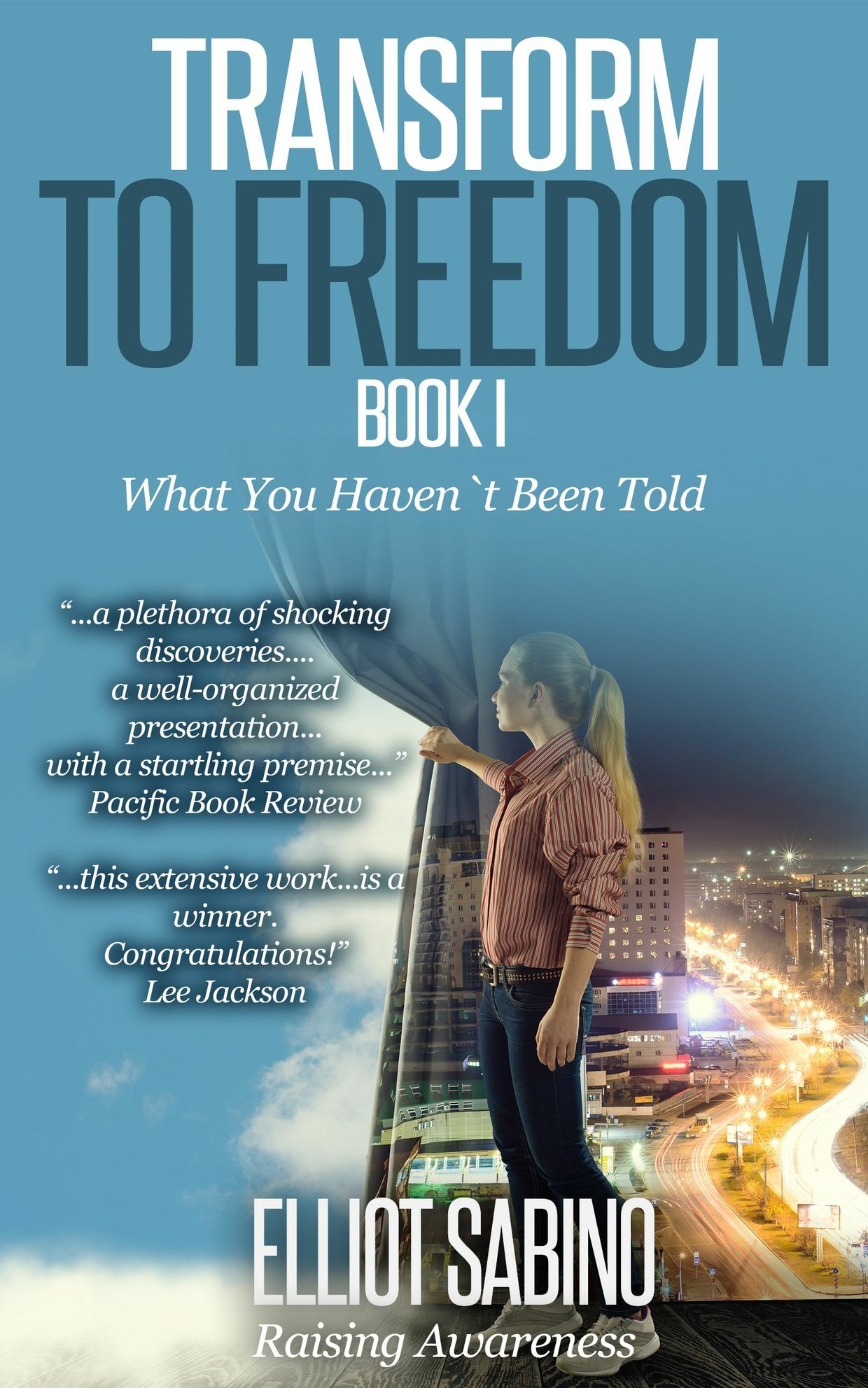 Transform to Freedom Book 1, What You Haven`t Been Told.