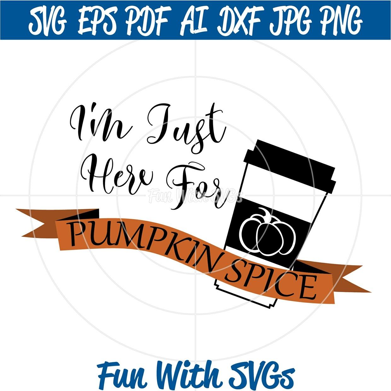 Pumpkin Spice Latte SVG, SVG File, Cricut Files, Silhouette Files, I'm Just Here for Pumpkin Spice
