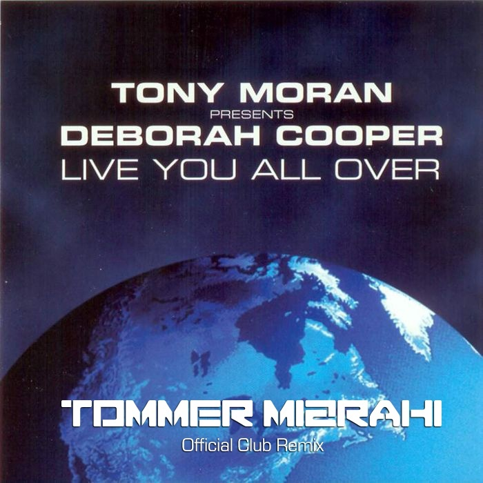 Tony Moran Feat. Deborah Cooper - Live You All Over (Tommer Mizrahi - Official Club Remix)