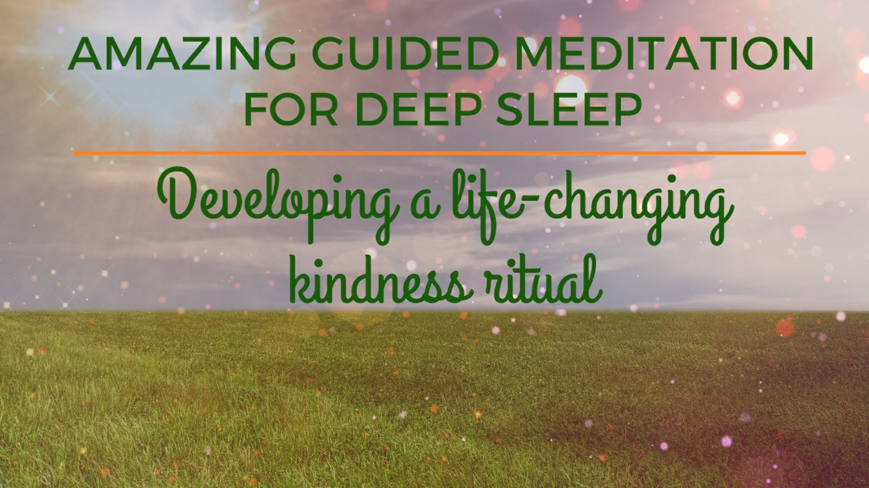 AMAZING GUIDED MEDITATION FOR DEEP PEACEFUL SLEEP developing a kindness ritual