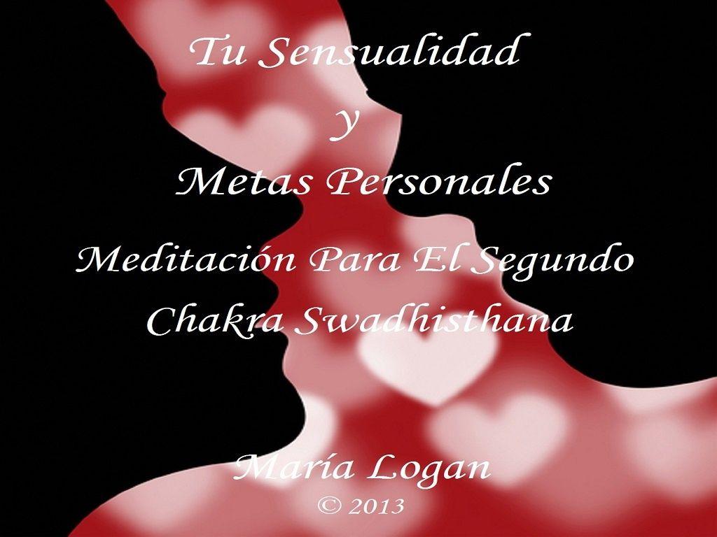 Meditación Para El Segundo Chakra Swadhisthana - Tu Sensualidad y Metas Personales