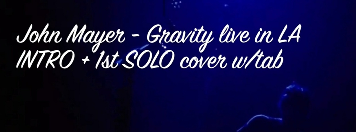 John Mayer - Gravity Live in LA Cover Intro : GUITAR PRO TAB