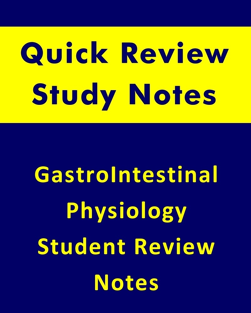 GastroIntestinal Physiology Quick Review (Student Study Notes)