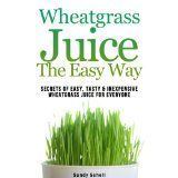 Wheatgrass Juice The Easy Way