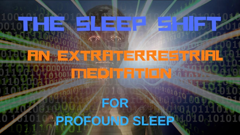 THE SLEEP SHIFT AN EXTRATERRESTRIAL MEDITATION FOR PROFOUND SLEEP