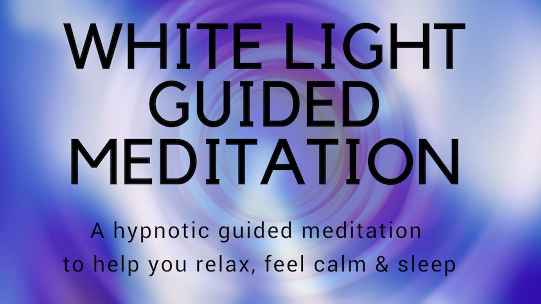 WHITE LIGHT GUIDED MEDITATION FOR SLEEP & CALM