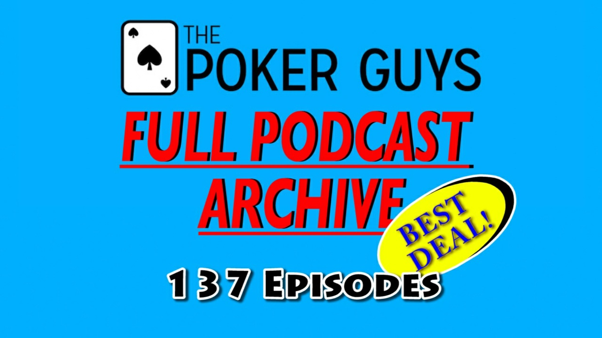 Full Poker Guys Podcast Archive May 2014 - Early 2017