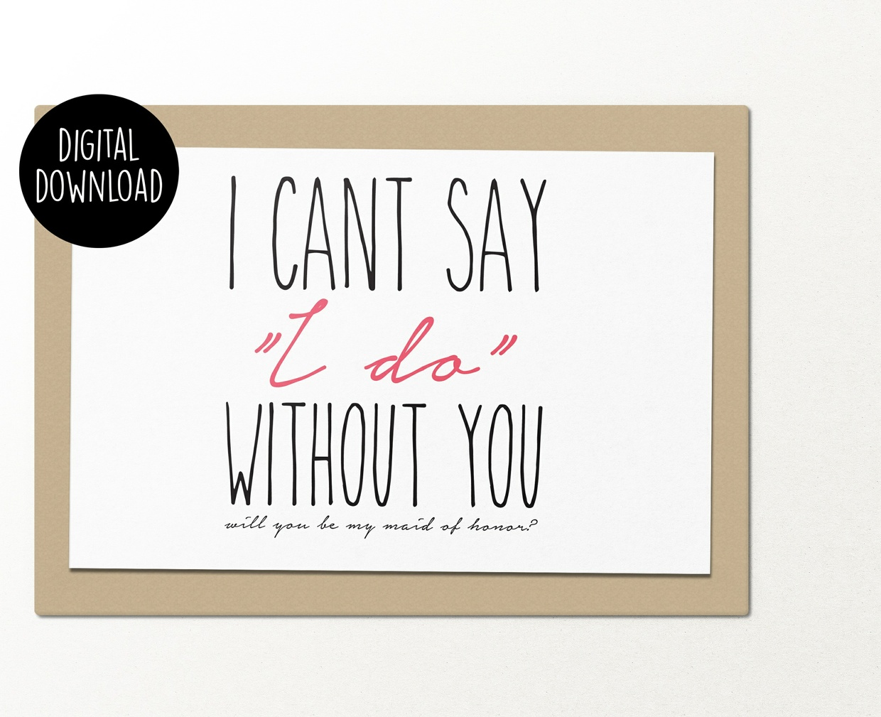 I can't say I do without you maid of honor printable greeting card