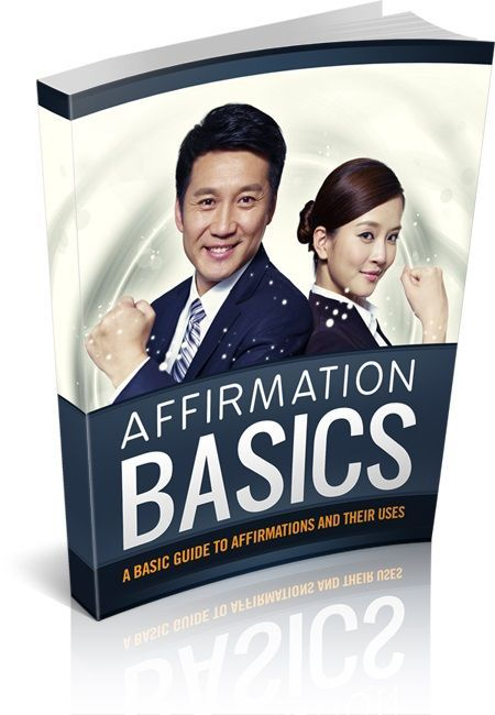 Affirmation Basics: A Basic Guide to Affirmations and their Uses