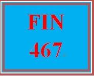 FIN 467 Entire Course