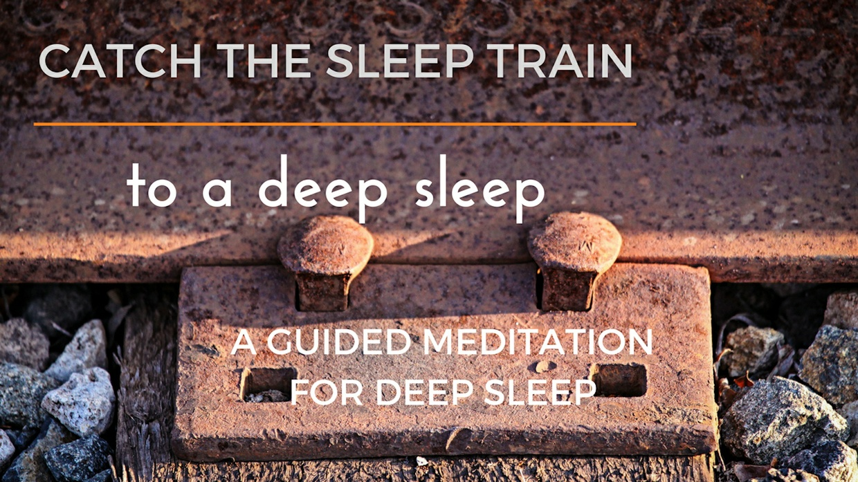 CATCH THE SLEEP TRAIN TO A DEEP SLEEP- a guided meditation for deep sleep