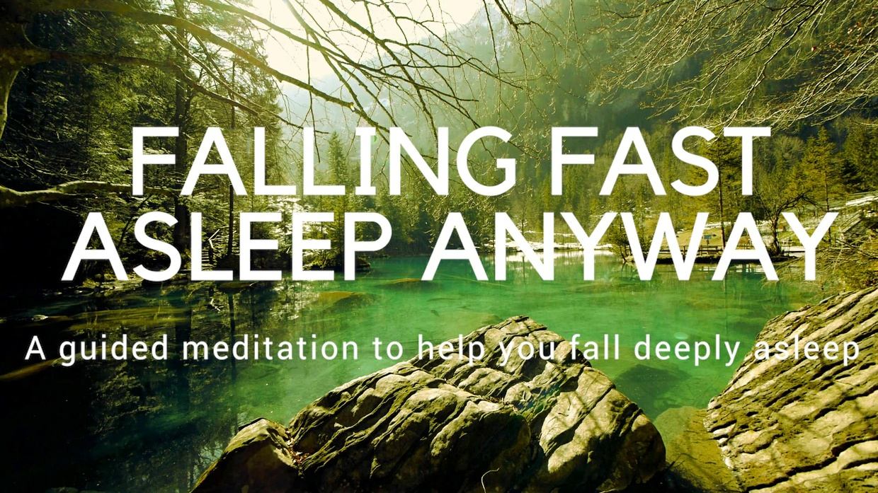 FALLING FAST ASLEEP ANYWAY A guided meditation to help you fall deeply asleep