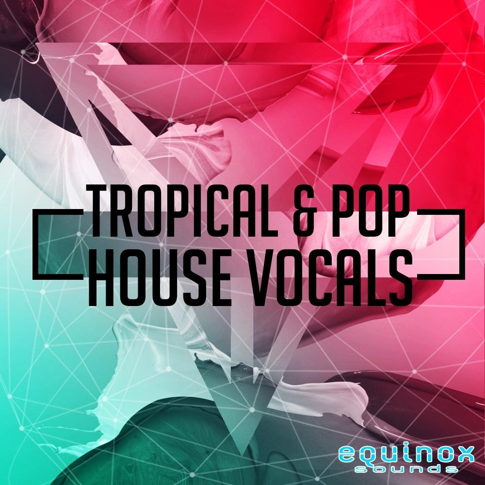 Tropical & Pop House Vocals