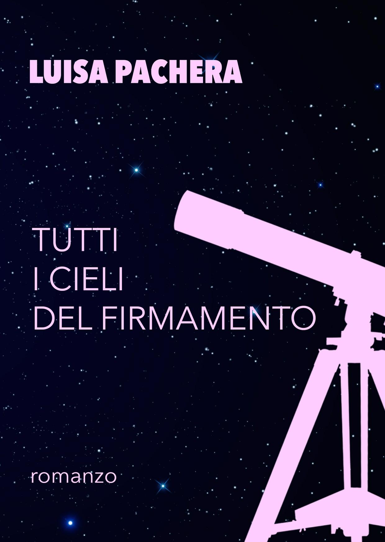 Tutti i cieli del firmamento (MOBI) - Luisa Pachera