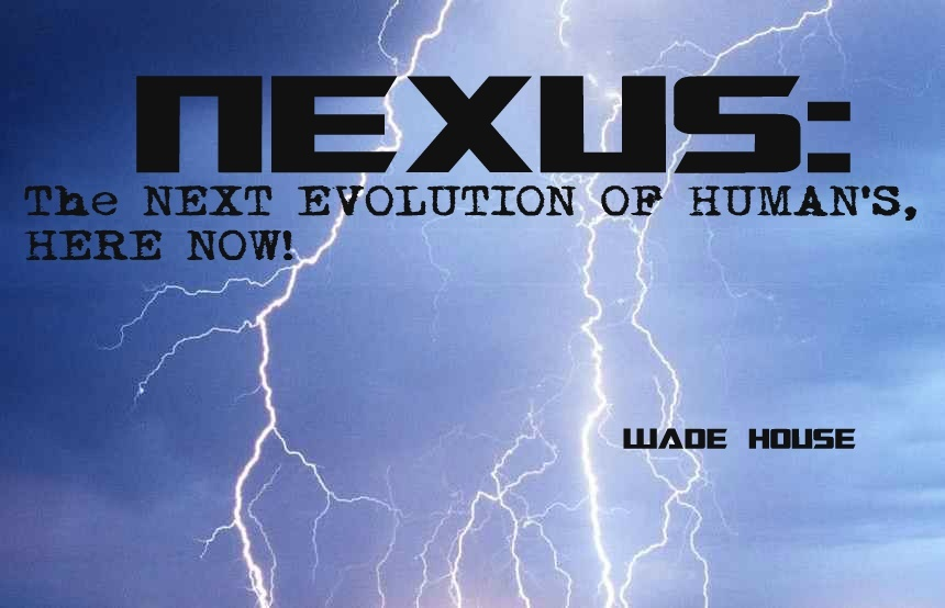 NEXUS: The NEXT EVOLUTION OF HUMAN'S, HERE NOW!