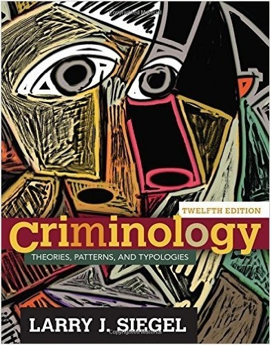 Criminology,  Theories, Patterns, and Typologies, 12 edition ( PDF )