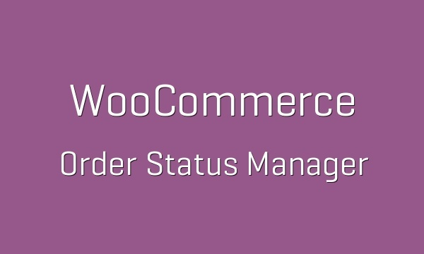 WooCommerce Order Status Manager 1.8.0 Extension