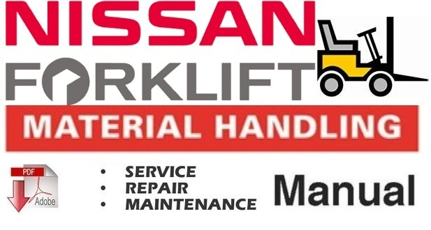 Nissan Forklift Internal Combustion J01, J02 Series Workshop Service Repair Manual