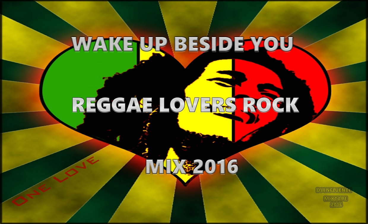 Wake up beside you Reggae Lovers Rock Mix 2016 by djinfluence
