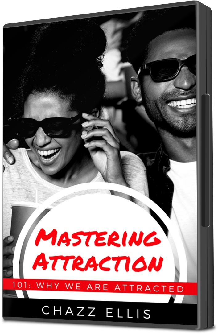 Mastering Attraction: 101 (Why We Are Attracted)