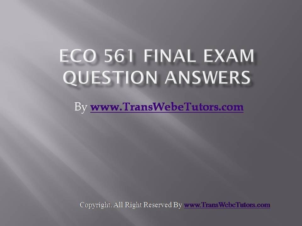 eco 561 week 6 exam Eco 561 eco561 final exam (spring 2016) click to enlarge eco561 final exam eco 561 week 6 final challenges of expansion to a foreign location (phoenix) $1500.